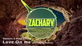 Galantis x Hook n Sling - Love On Me (Killabyte Remix) (Zachary Intro 2017)