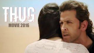 THUG Movie 2016    Hrithik Roshan    Deepika Padukone    Bollywood New Movie