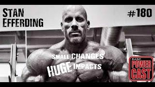 Stan Efferding - Small Changes, Huge Impacts | Mark Bell's PowerCast #180