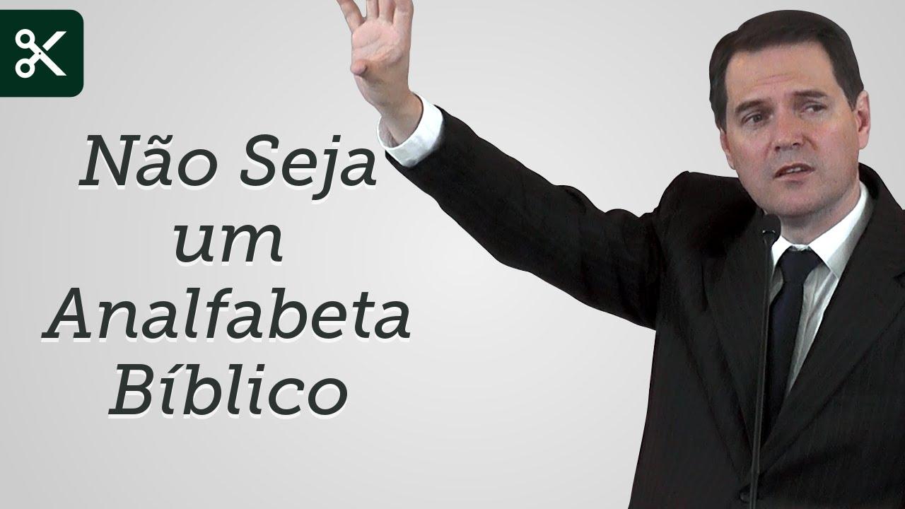 Não Seja um Analfabeta Bíblico (Trecho) - Sérgio Lima