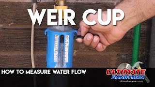 How to use a Weir cup to measure water flow