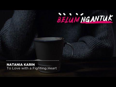 Download  Natania Karin - To Love with a Fighting Heart   Gratis, download lagu terbaru