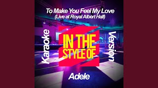 To Make You Feel My Love Live At Royal Albert Hall In The Style Of Adele Karaoke Version