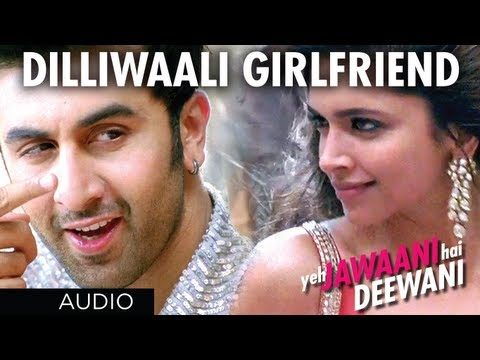 Dilli Wali Girlfriend Yeh Jawaani Hai Deewani Full Song (Audio...