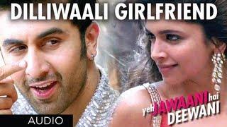 Dilli Wali Girlfriend Yeh Jawaani Hai Deewani Full Song (Audio) | Ranbir Kapoor, Deepika Padukone