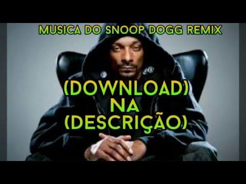 MUSICA DO SNOOP DOGG REMIX (DOWNLOAD) NA (DESCRIÇÃO)