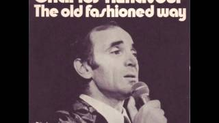 Watch Charles Aznavour The Old Fashioned Way video