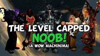 The Level Cap Noob  - (A WoW Machinima By TheLazyPeon)