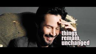 Keanu Reeves  | Things remain unchanged