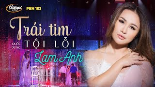 PBN 103 | Lam Anh - Trái Tim Tội Lỗi