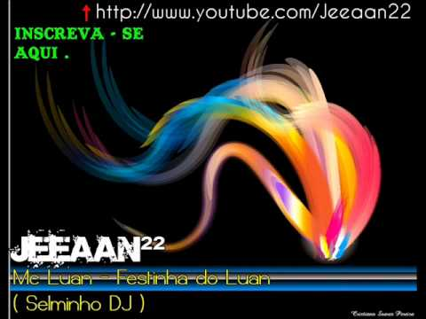Mc Luan - Festinha do Luan ( Selminho DJ )
