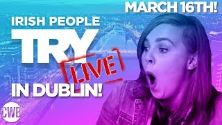 Irish People Try: LIVE in Dublin! (St. Patrick's Weekend!)
