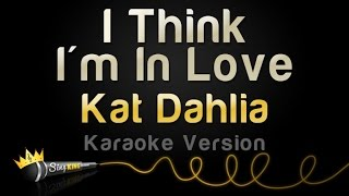 Download Lagu Kat Dahlia - I Think I'm In Love (Karaoke Version) Gratis STAFABAND