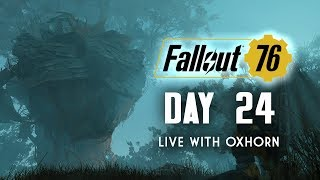 Day 24 of Fallout 76 - Live with Oxhorn