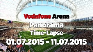 Vodafone Arena Panorama Time-Lapse | 01.07.2015 - 11.07.2015