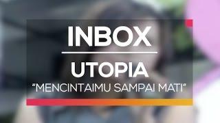 download lagu Utopia - Mencintaimu Sampai Mati Live On Inbox gratis