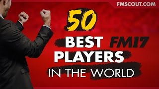 Top 50 Best Players in FM17