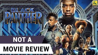 Black Panther | Not A Movie Review | Sucharita Tyagi | Film Companion