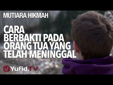 Cara Berbakti Pada Orang Tua Yang Telah Meninggal - Ustadz Abdurrahman Thoyib, Lc.