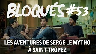 Bloqués #53 - Les aventures de Serge le mytho à Saint-Tropez