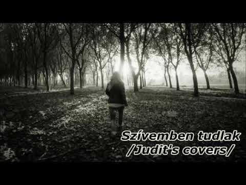 Szívemben tudlak(Judit's covers)