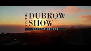IT'S THE DUBROW SHOW CONSULT HEALTH ON EVINE