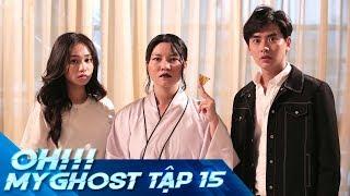 OH MY GHOST | TẬP 15 | Phim Ma Học Đường 2019