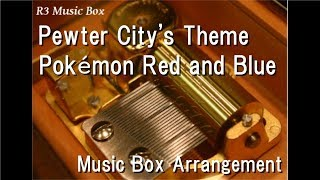 Pewter City's Theme/Pokémon Red and Blue [Music Box]
