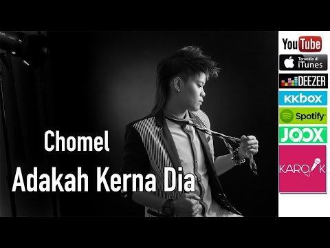 Chomel - Adakah Kerna Dia (versi promo) mp3 Full & Lirik