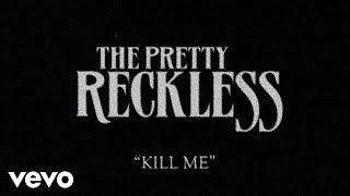 Watch Pretty Reckless Kill Me video