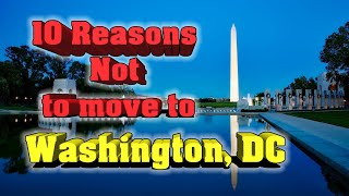 Top 10 reasons NOT to move to Washington, DC. Guess what number #1 is? Crime or traffic?