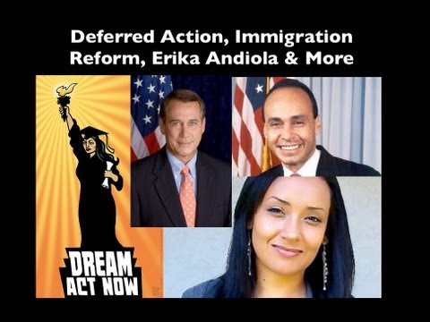 Immigration Reform, Deferred Action, DREAM Act, Erika Andiola & More
