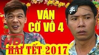 Phim Hài |  Hài Tết 2017 | Ván Cờ Vồ 4 | Phim Hài Tết Mới Hay Nhất 2017 | Trung Ruồi, Côn