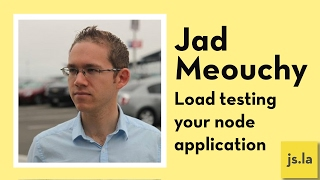Jad Meouchy: Load testing your node application | js.la January 2017