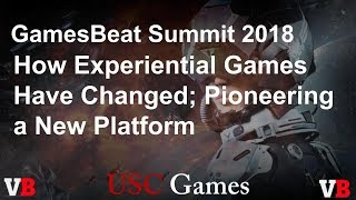 GamesBeat Summit 2018: How Experiential Games Have Changed; Pioneering a New Platform