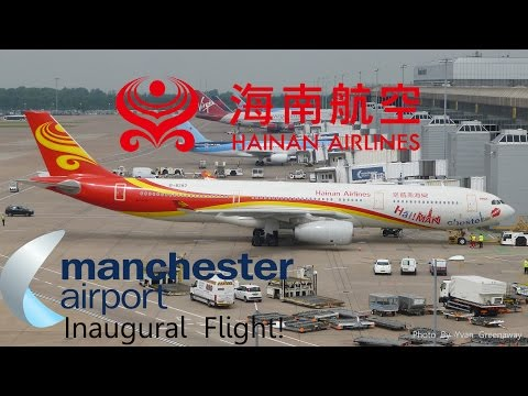 Inaugural Hainan Airlines Airbus A330 Service to Manchester Airport   JUNE 10 2016