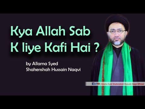 Kya Allah Sab K liye Kafi Hai ? by Allama Syed Shahenshah Hussain Naqvi