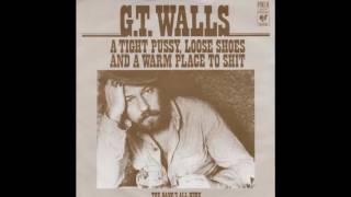 G.T. Walls - A Tight Pussy, Loose Shoes And A Warm Place To Shit (1978)