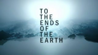 'To the Ends of the Earth' - Global Warming, Climate Change & Pollution Documentary