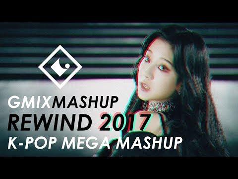 GMIXMASHUP - REWIND 2017 K-POP MEGA MASHUP