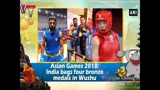 Asian Games 2018: India bags four bronze medals in Wushu - #Sports News