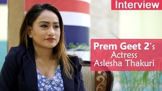Nepali Movie Prem Geet 2 | Interview with Aslesha Thakuri | Nepali Actress