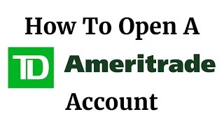 How To Open A TD Ameritrade Account 2018