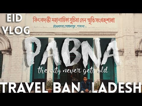 TRIP TO PABNA। EID vlog। Mental Hospital Suchitra Sen Meuseum Satsang Ashram Bangladesh