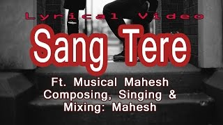 Sang Tere Lyrical Video Hindi Song Composed by Musical Mahesh