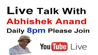 LIVE TALK WITH ABHISHEK ANAND 8PM DAILY on Youtube