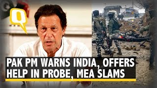 Pak PM Imran Khan Warns India and Offers Co-Operation for Probe, MEA Slams | The Quint
