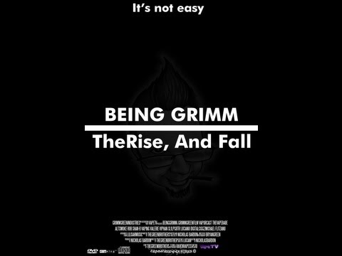 BEING GRIMM   The Rise & Fall.