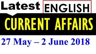 Latest GK June 2018 and  Current Affairs - (27 May - 2 June 2018)  in English
