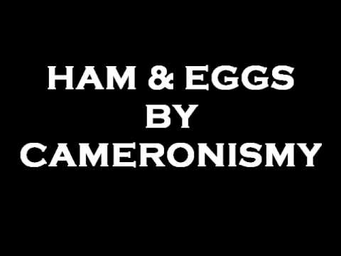 HAM AND EGGS BY CAMERONISMY